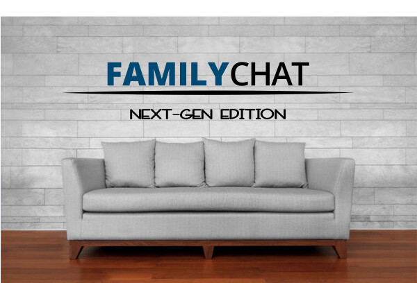 Series: Family Chat - Next-Gen Edition