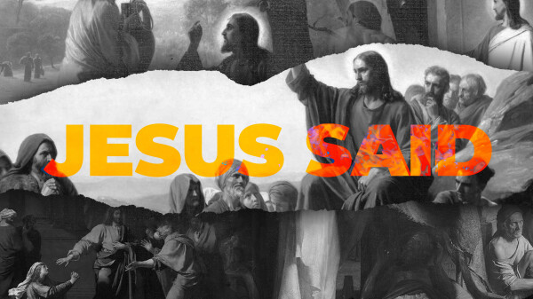 Series: Jesus Said